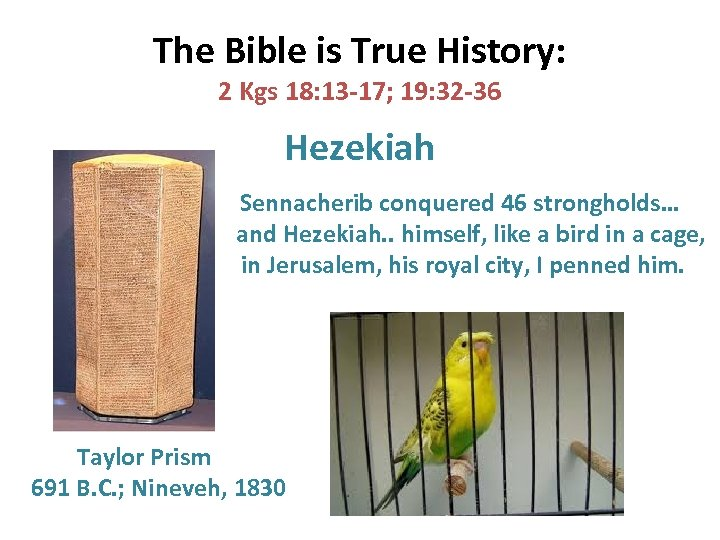 The Bible is True History: 2 Kgs 18: 13 -17; 19: 32 -36 Hezekiah