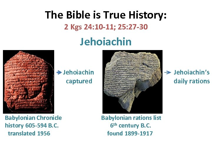 The Bible is True History: 2 Kgs 24: 10 -11; 25: 27 -30 Jehoiachin