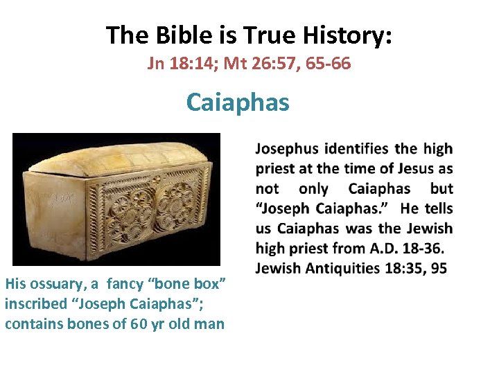 The Bible is True History: Jn 18: 14; Mt 26: 57, 65 -66 Caiaphas