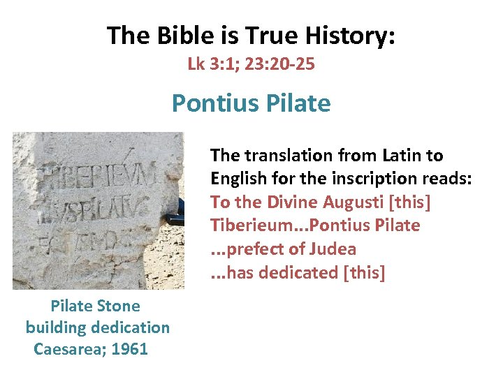 The Bible is True History: Lk 3: 1; 23: 20 -25 Pontius Pilate The