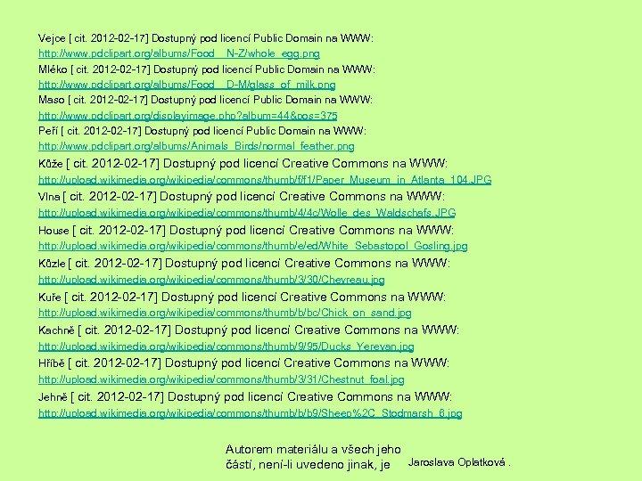 Vejce [ cit. 2012 -02 -17] Dostupný pod licencí Public Domain na WWW: http: