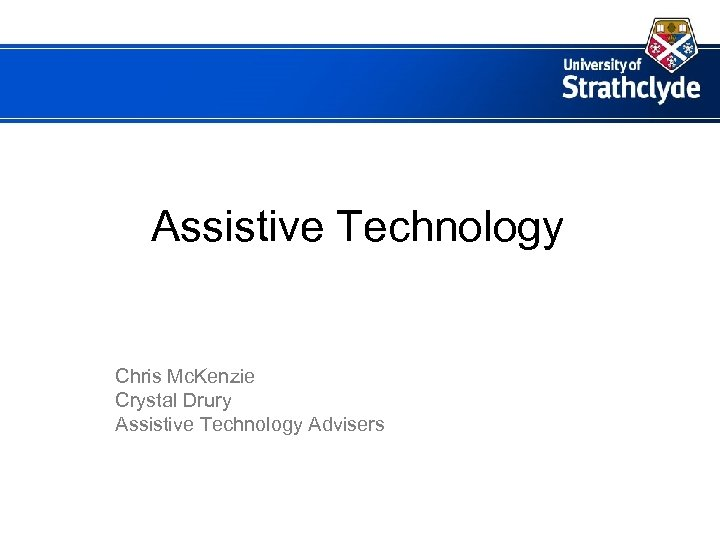 Assistive Technology Chris Mc. Kenzie Crystal Drury Assistive Technology Advisers