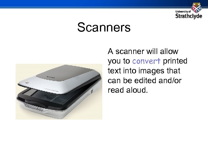 Scanners A scanner will allow you to convert printed text into images that can