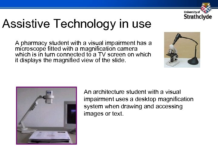 Assistive Technology in use A pharmacy student with a visual impairment has a microscope