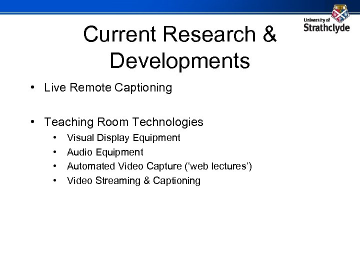 Current Research & Developments • Live Remote Captioning • Teaching Room Technologies • •