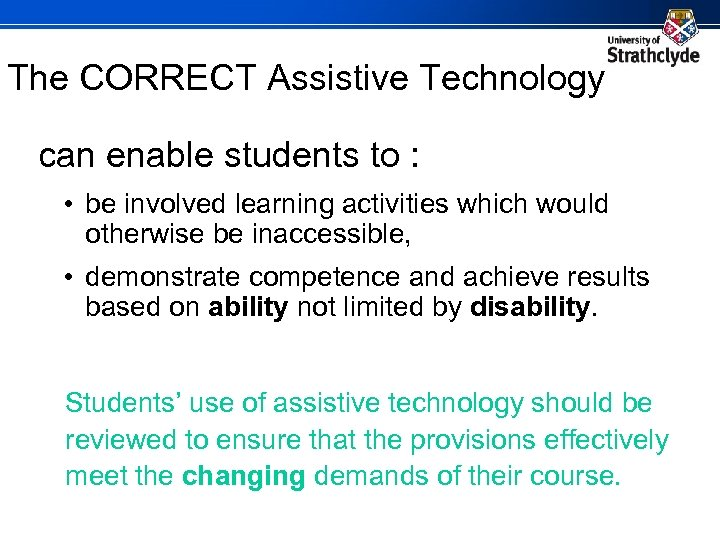 The CORRECT Assistive Technology can enable students to : • be involved learning activities