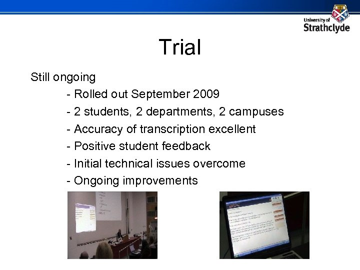 Trial Still ongoing - Rolled out September 2009 - 2 students, 2 departments, 2