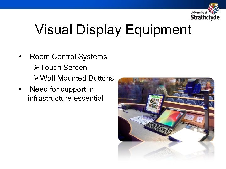 Visual Display Equipment • Room Control Systems Ø Touch Screen Ø Wall Mounted Buttons