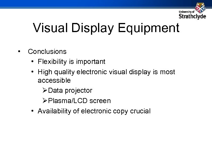 Visual Display Equipment • Conclusions • Flexibility is important • High quality electronic visual