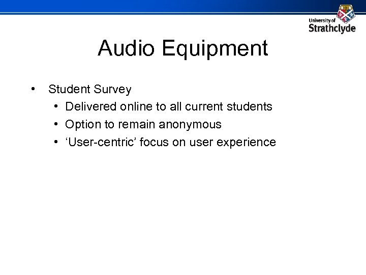 Audio Equipment • Student Survey • Delivered online to all current students • Option