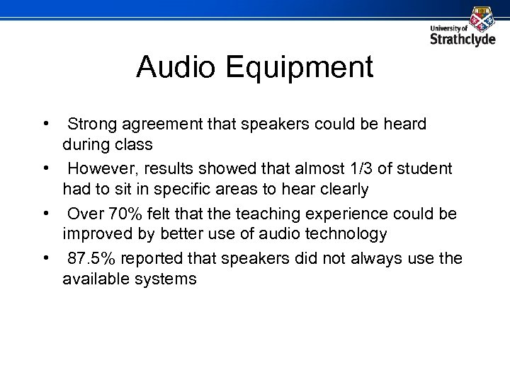 Audio Equipment • Strong agreement that speakers could be heard during class • However,