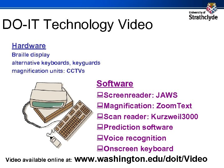 DO-IT Technology Video Hardware Braille display alternative keyboards, keyguards magnification units: CCTVs Software :