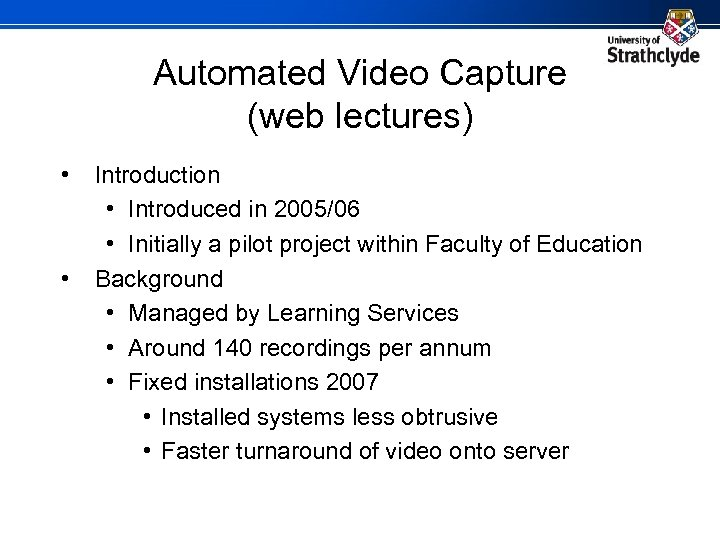 Automated Video Capture (web lectures) • • Introduction • Introduced in 2005/06 • Initially