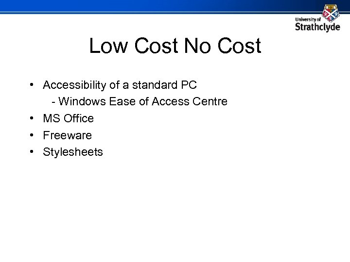Low Cost No Cost • Accessibility of a standard PC - Windows Ease of