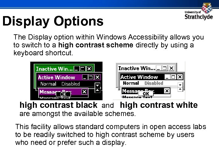 Display Options The Display option within Windows Accessibility allows you to switch to a