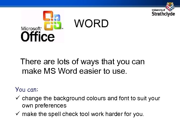 WORD There are lots of ways that you can make MS Word easier to