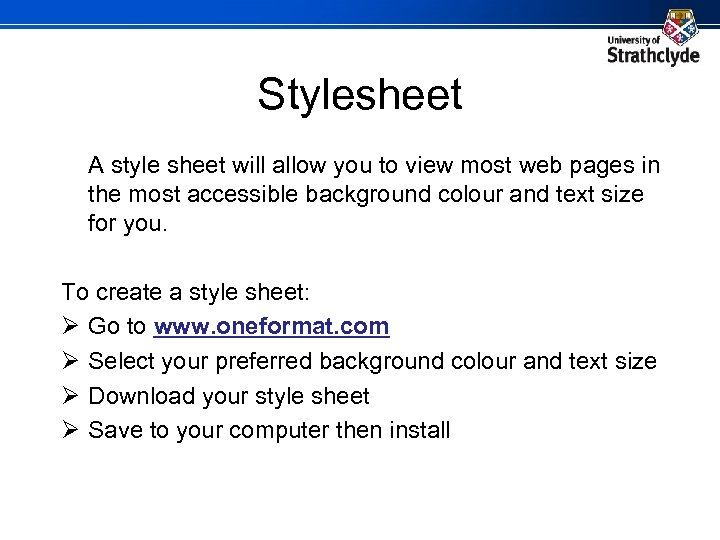 Stylesheet A style sheet will allow you to view most web pages in the