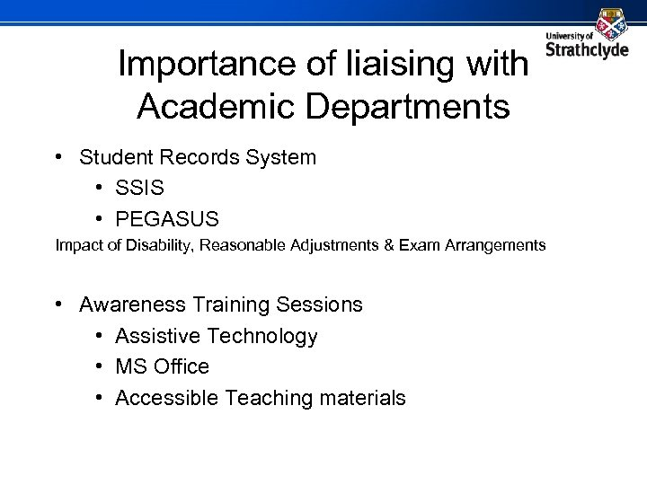 Importance of liaising with Academic Departments • Student Records System • SSIS • PEGASUS