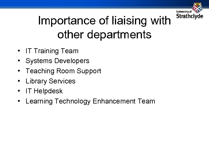Importance of liaising with other departments • • • IT Training Team Systems Developers