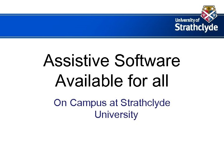 Assistive Software Available for all On Campus at Strathclyde University