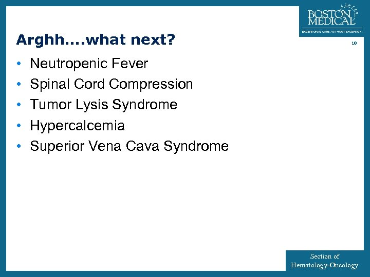 Arghh…. what next? • • • 10 Neutropenic Fever Spinal Cord Compression Tumor Lysis