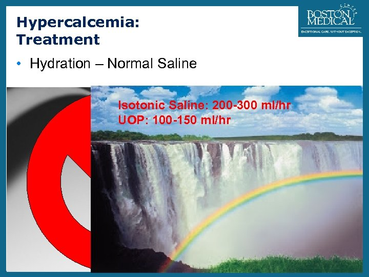 Hypercalcemia: Treatment 29 • Hydration – Normal Saline Isotonic Saline: 200 -300 ml/hr UOP: