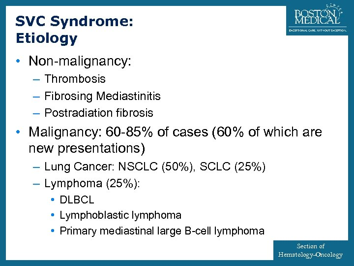 SVC Syndrome: Etiology 35 • Non-malignancy: – Thrombosis – Fibrosing Mediastinitis – Postradiation fibrosis