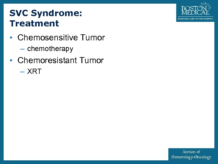 SVC Syndrome: Treatment 37 • Chemosensitive Tumor – chemotherapy • Chemoresistant Tumor – XRT