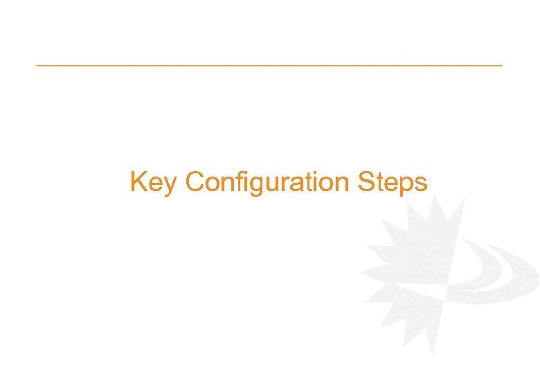 Key Configuration Steps