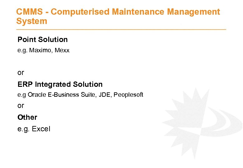 CMMS - Computerised Maintenance Management System Point Solution e. g. Maximo, Mexx or ERP