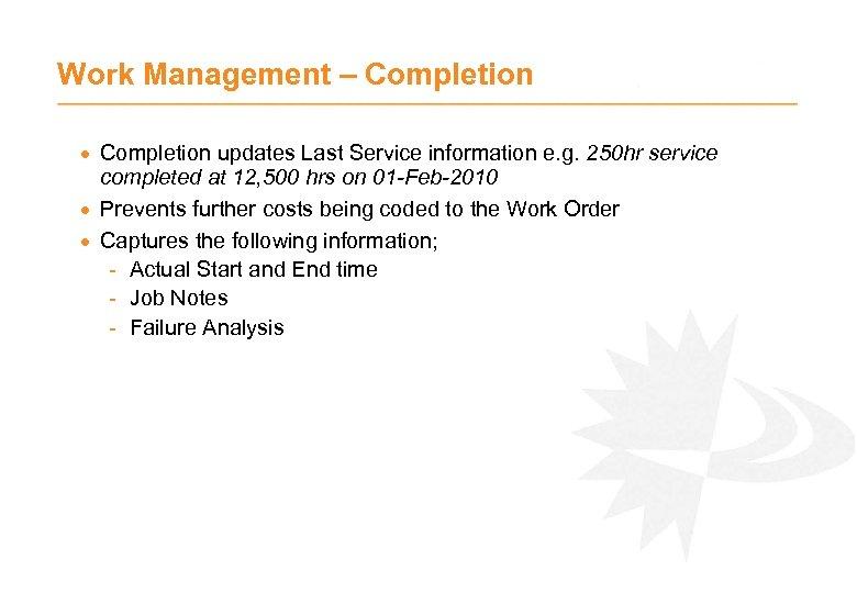 Work Management – Completion · Completion updates Last Service information e. g. 250 hr