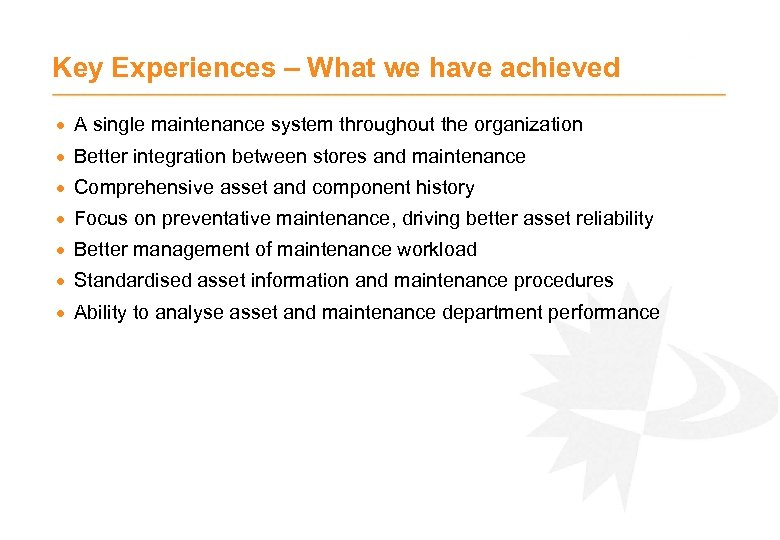 Key Experiences – What we have achieved · A single maintenance system throughout the