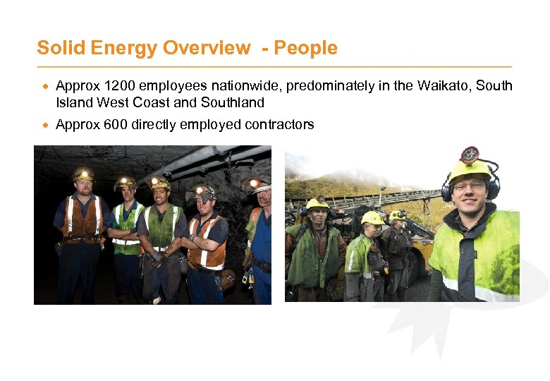 Solid Energy Overview - People · Approx 1200 employees nationwide, predominately in the Waikato,