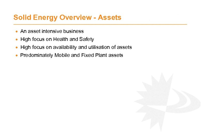 Solid Energy Overview - Assets · An asset intensive business · High focus on