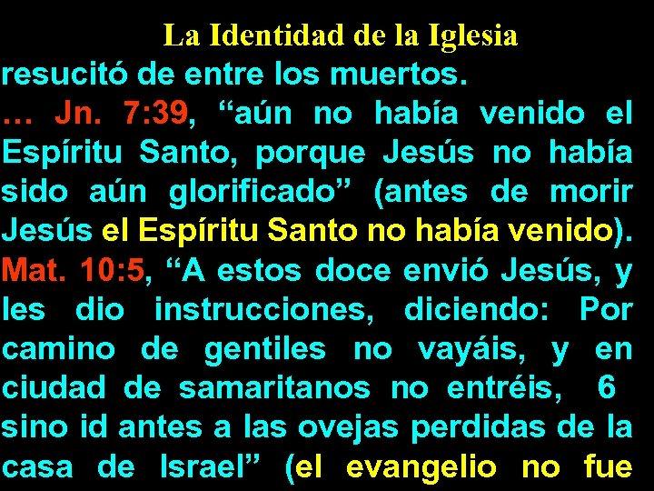 La Identidad de la Iglesia resucitó de entre los muertos. … Jn. 7: 39,