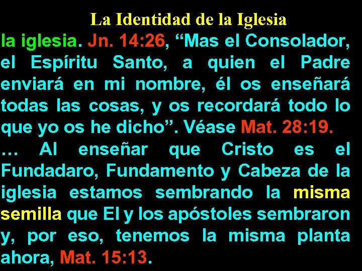 """La Identidad de la Iglesia la iglesia. Jn. 14: 26, """"Mas el Consolador, el"""