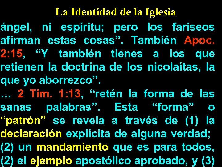 "La Identidad de la Iglesia ángel, ni espíritu; pero los fariseos afirman estas cosas""."
