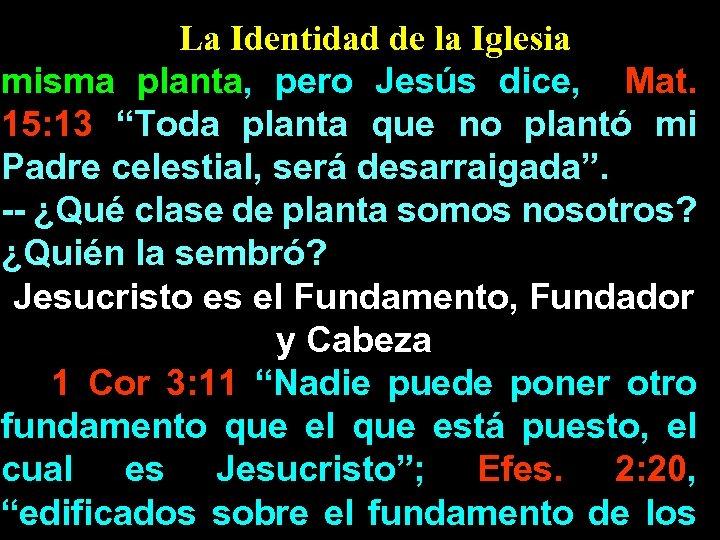 "La Identidad de la Iglesia misma planta, pero Jesús dice, Mat. 15: 13 ""Toda"
