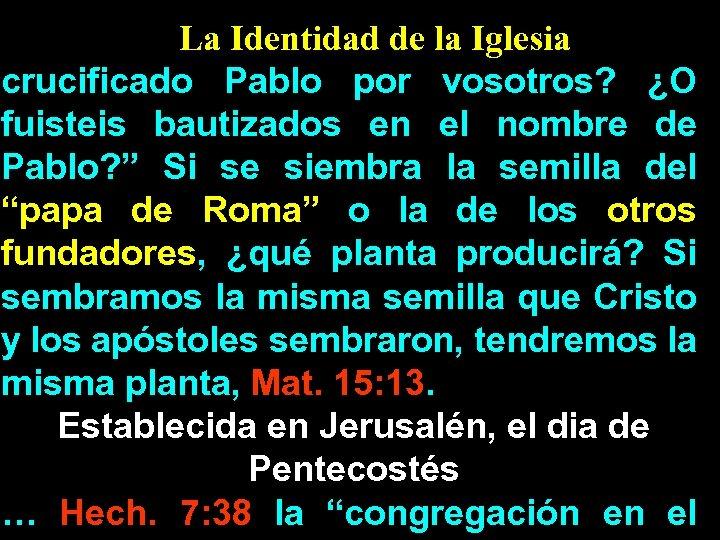 La Identidad de la Iglesia crucificado Pablo por vosotros? ¿O fuisteis bautizados en el