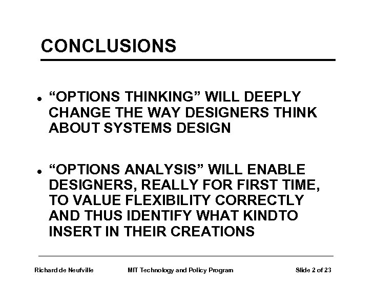 "CONCLUSIONS l l ""OPTIONS THINKING"" WILL DEEPLY CHANGE THE WAY DESIGNERS THINK ABOUT SYSTEMS"