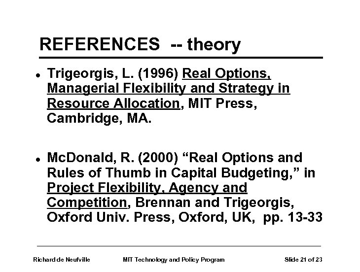 REFERENCES -- theory l l Trigeorgis, L. (1996) Real Options, Managerial Flexibility and Strategy