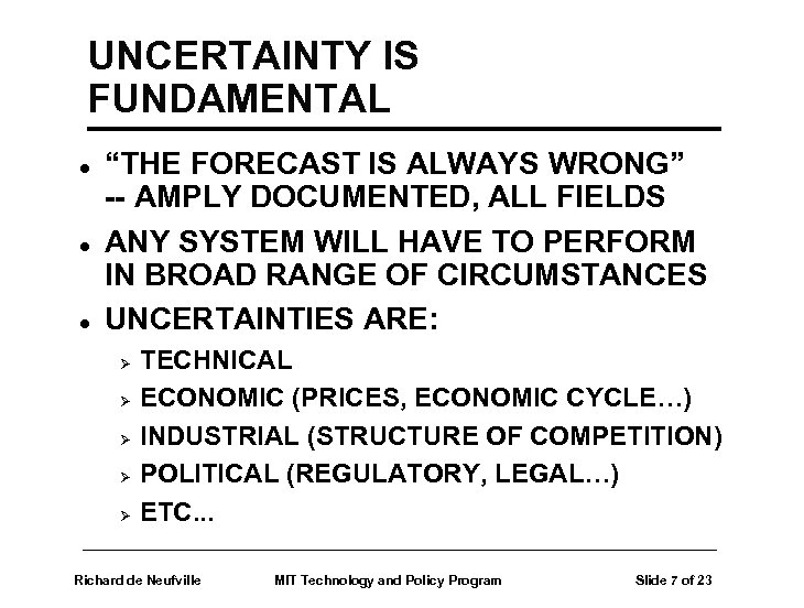 "UNCERTAINTY IS FUNDAMENTAL l l l ""THE FORECAST IS ALWAYS WRONG"" -- AMPLY DOCUMENTED,"