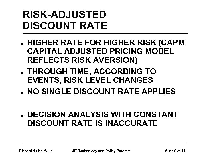 RISK-ADJUSTED DISCOUNT RATE l l HIGHER RATE FOR HIGHER RISK (CAPM CAPITAL ADJUSTED PRICING