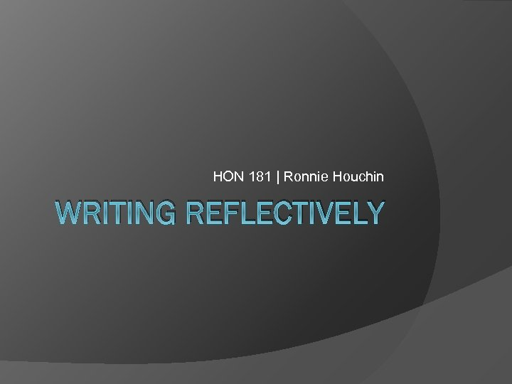 HON 181 | Ronnie Houchin WRITING REFLECTIVELY