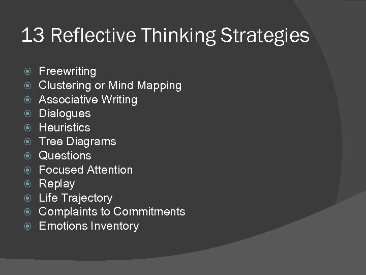 13 Reflective Thinking Strategies Freewriting Clustering or Mind Mapping Associative Writing Dialogues Heuristics Tree