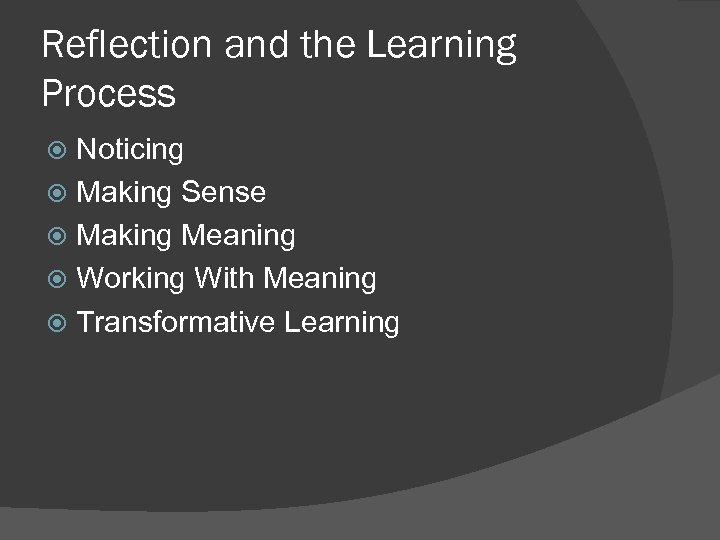 Reflection and the Learning Process Noticing Making Sense Making Meaning Working With Meaning Transformative