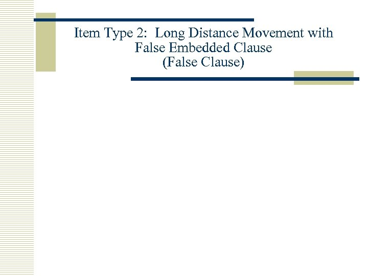 Item Type 2: Long Distance Movement with False Embedded Clause (False Clause)