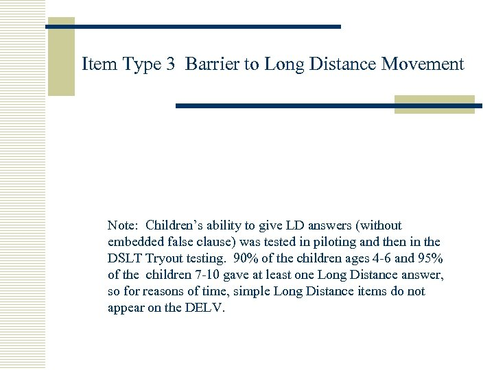 Item Type 3 Barrier to Long Distance Movement Note: Children's ability to give LD