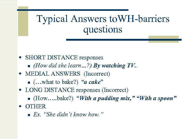 Typical Answers to. WH-barriers questions w SHORT DISTANCE responses n (How did she learn…?