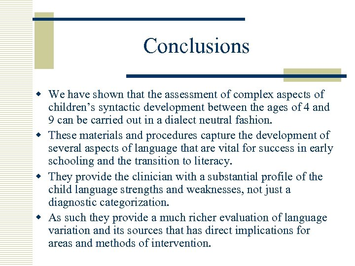 Conclusions w We have shown that the assessment of complex aspects of children's syntactic